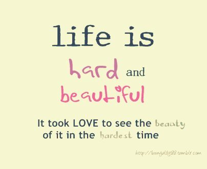 beautiful, hard, life, love, time