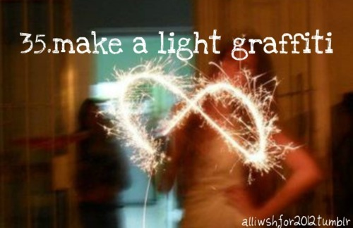 bucketlist, light, light graffiti, light painting, qoutes