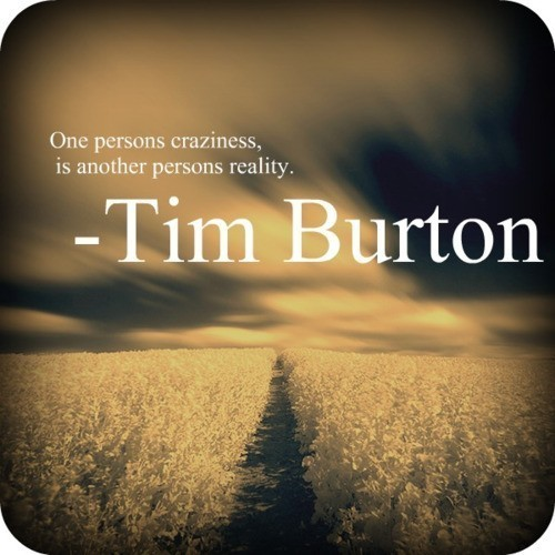 burton, craziness, one person, quote, reality