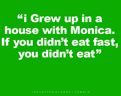 eat, fast, friends, funny, green, monica, monica geller, quote, ross, ross geller, serie, sister, text, typography, white