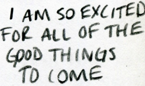 exited, good, good things, i am, life