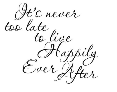 advice, happily ever after, happy, happy end, love, never too late, quote, so true, text, too late