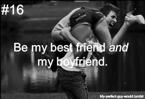 and, best, boyfriend, couple, friend, guy, perfect, would