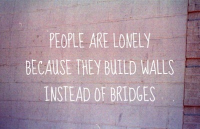 because, bridges, build, instead, life, lonely, people, text, they, truth, wallls, why