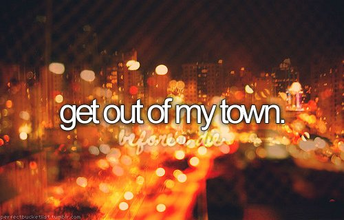 before i die, bucket list, bucketlist, freedom, get out