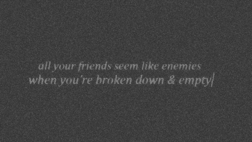 black and white, broken, down, empty, enemies, text, words