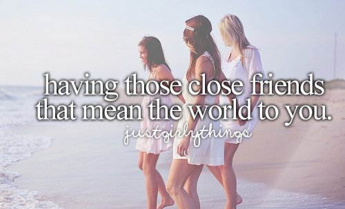 close friends, friends, friendship, girly, just girly things, justgirlythings, text, world