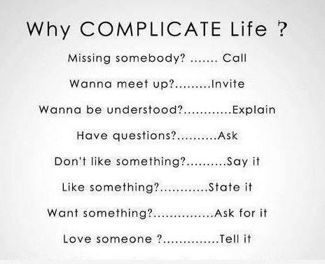 ask, ask for it, begin, call, complicate life