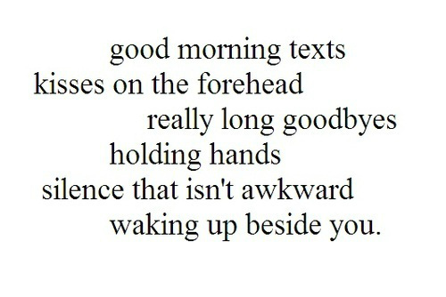 awkward, beside, forehead, good, goodbyes, hands, holding, kiss, kisses, long, morning, really, silence, text, texts, waking, you