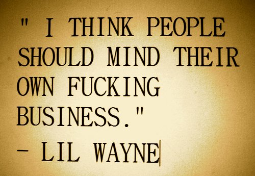 business, fuck, fucking, i think, lil wayne, people, quote, should mind, words