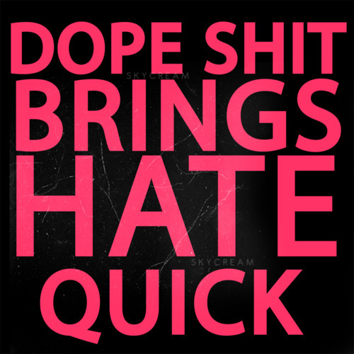 dope, fresh, hate, haters, quote, shit, swag