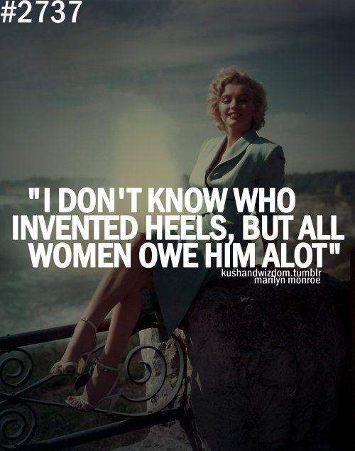 heels, kush and wizdom, marliyn monroe, quotes