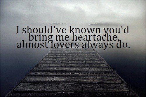*-*, almost, always, bridge, bring, cloudy, cold, cute, dark, heartache, known, love, lovers, mist, quote, quotes, should, text, word, words