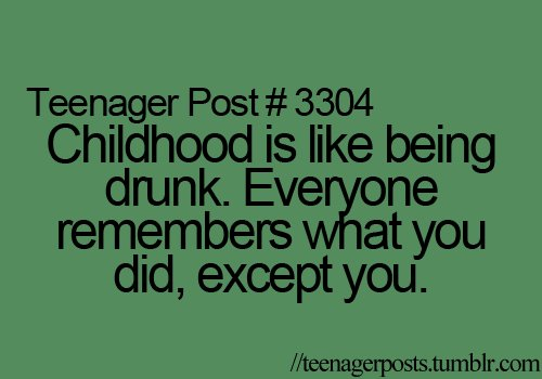 3304, childhood, drunk, except, lol, post, remember, teenage, you
