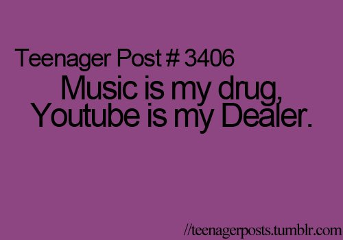3406, dealer, drug, lol, music, phrases, post, teenage, teenagerposts, true, youtube