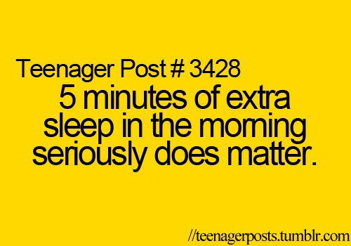 3428, does, extra, five, matter, minutes, morning, post, seriously, sleep, teenage, teenager, teenager post, teenager posts, true