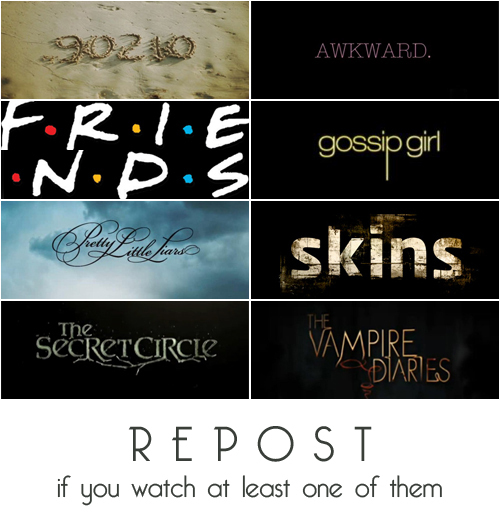 90210, awkward, friends, gossip girl, i watch 6 of them