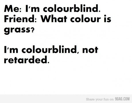 9gag, blind, colorblind, fail, friend, lol, text