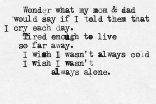 alone, always, away, christina perri, cold, cry, dad, day, enough, live, mom, sad song, say, so far away, text, tired, wish