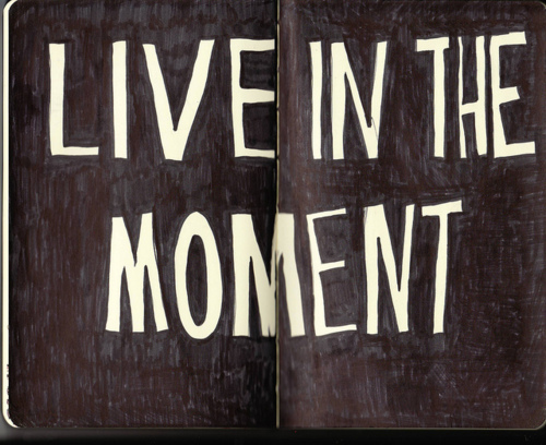 amazing, cool, live in the moment, please, true