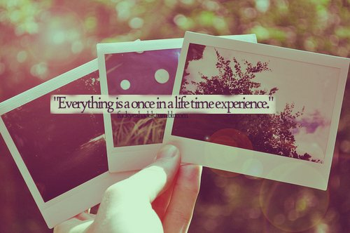 amazing, everything, experience, life, life time