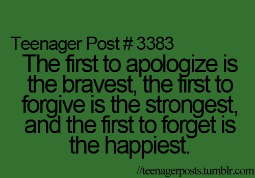 apologize, forget, happiest, post, teenage