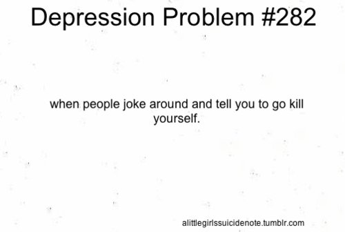 around, depresion problem, depression, joke, kill
