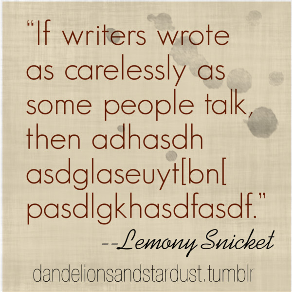 asgdjk, careless, ink, ink drops, lemony snicket, page, paper, parchment, quote, quotes, talk, text, typography, words, writer, yes