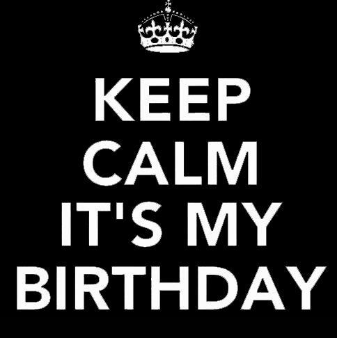 b day, birthday, cool, crown, cute, fun, good, happy birthday, january, keep calm, mine, myself, nice, princess, queen, quote, right, text, the day, today, word, words