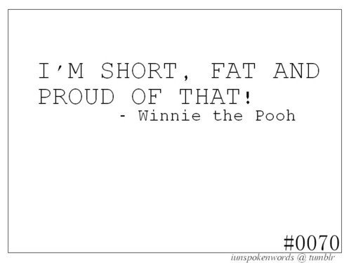 beautiful, fat, inspiration, proud, quote, short, text, winnie the pooh