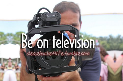 before i die, bucket list, camera, dearbucketlist, television