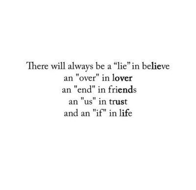 believe, end, friends, lie, life