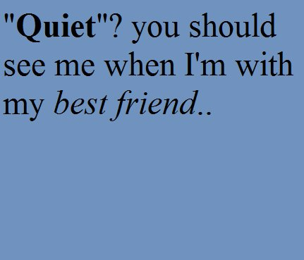 best friend, friend, funny, quiet, text