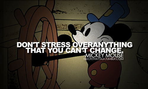 change, dont stress, mickey mouse, quote, stress