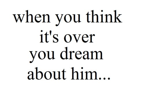 damn true, dream, text, you still love him