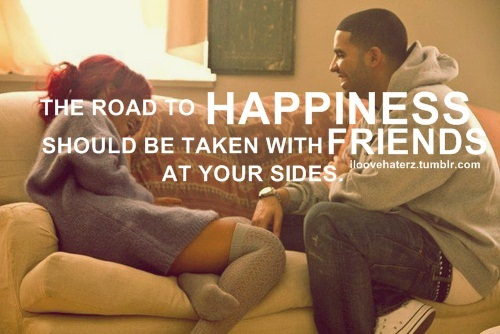 drake, drake and rihanna, friends, friendship, happiness, rihanna, road, sentences, sides
