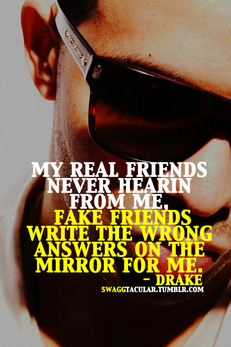 drake, fake friends, friends, quote, quotes
