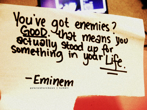 enemies, inspiration, life, quotes, stood up