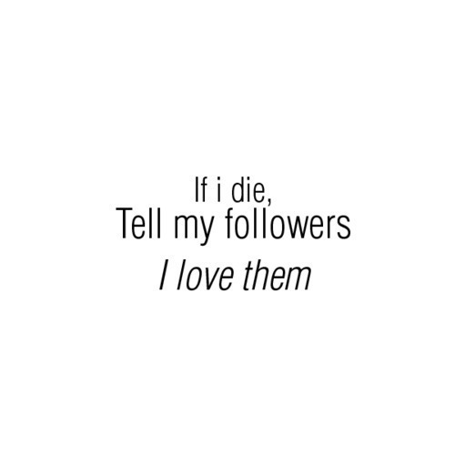 followers, funny, haha :)), i die, love, love story, lyrics, quotes, true love, twitter