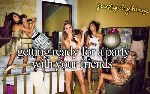 friends, get ready, just girly things, party