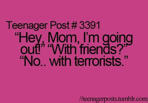 friends, going out, lol, mum, phrases, post, sarcasm, teenage, teenager post, true