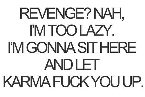 fuck up, karma, lazy, revenge, text