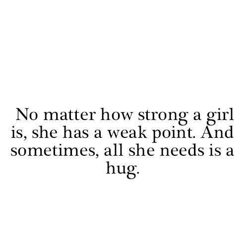 girl, hug, needs, point, quotes, sometimes, weak