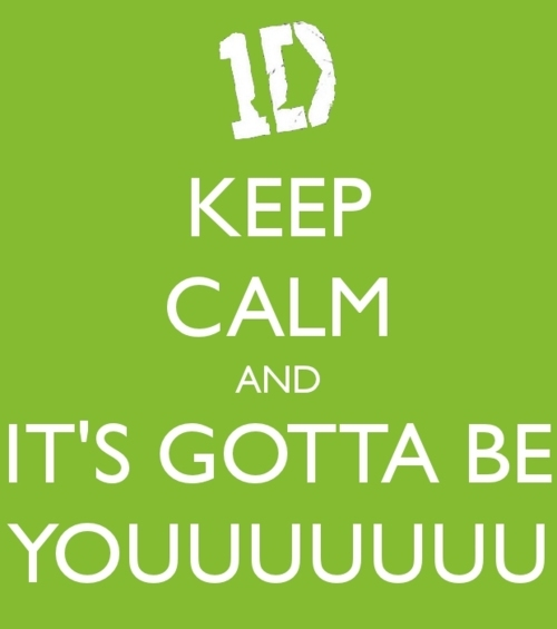 gotta be you, keep calm, one direction