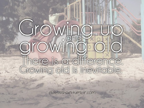 growing up, life, love, quotes, text, textography, typography