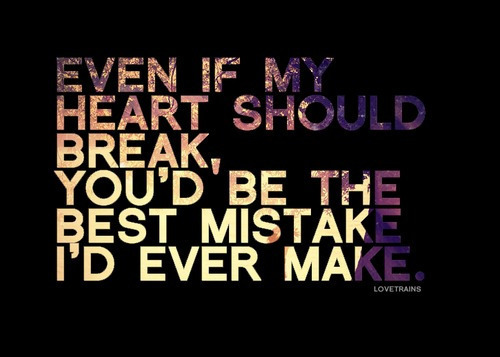 Quotes About Love Mistakes : heart, love, mistake, quote - image #425704 on Favim.com