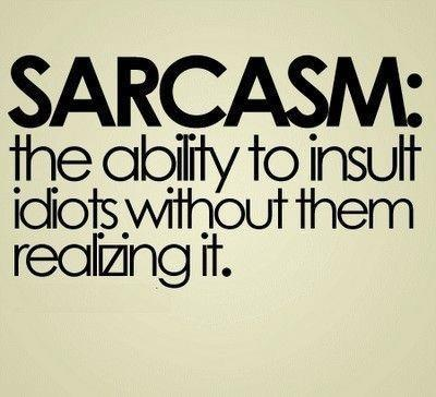 idiot, people, realize, sarcasm, text