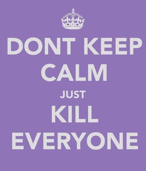 keep calm, kill, kill everyone, text