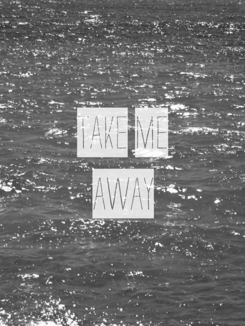 sea, take me away, text