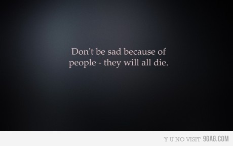 9gag, die, haha, quotes, sad but true